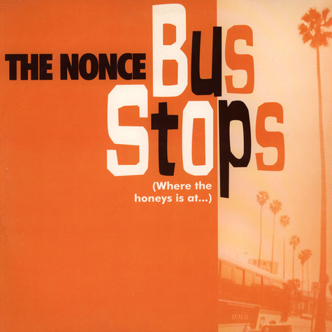 Nonce, The - Bus Stops (Where The Honeys Is At...)