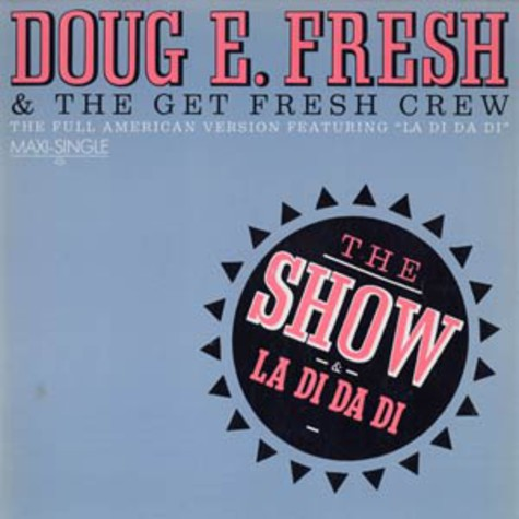 Doug E. Fresh And The Get Fresh Crew   - The Show & La Di Da Di