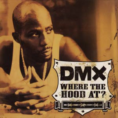DMX - Where the hood at ?