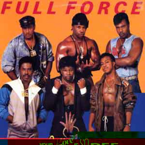 Full Force - Your love is so def