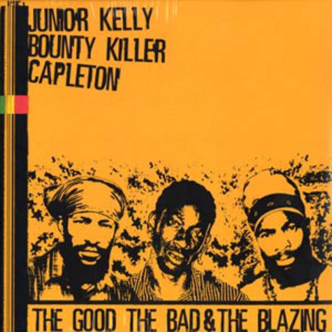 Junior Kelly, Bounty Killer & Capleton - The good, the bad & the blazing
