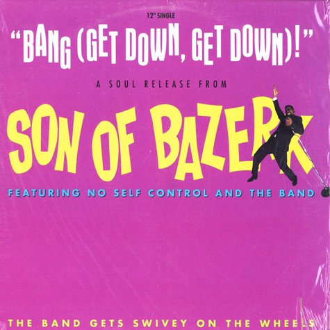 Son Of Bazerk - Bang (get down get down) feat. No Self Control and the Band