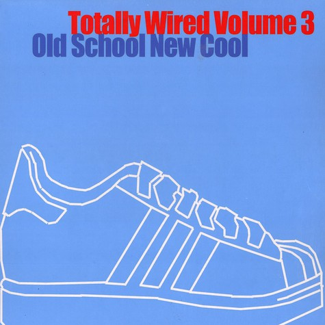 Totally Wired - Volume 3 - old school new cool