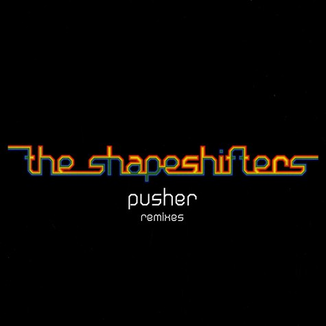 Shapeshifters - Pusher remixes