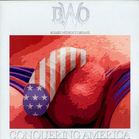 Bodies Without Organs - Conquering America