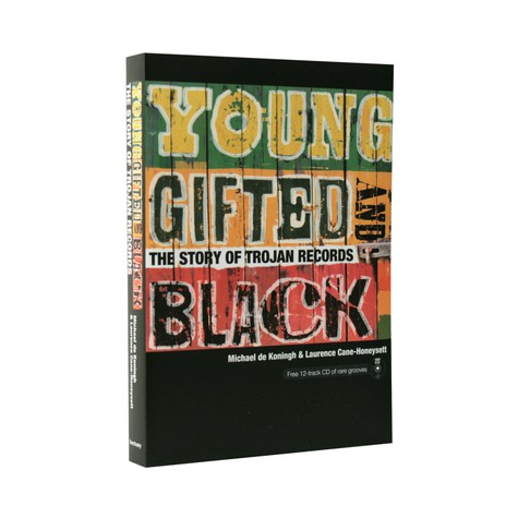 Michael de Koningh & Laurence Cane-Honeysett - Young gifted and black - the story of Trojan Records