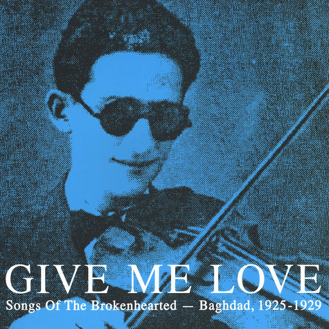 Give Me Love - Songs Of The Brokenhearted - Baghdad, 1925 - 1929