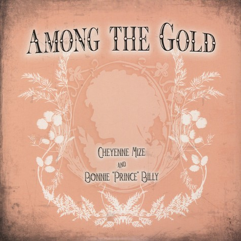 Cheyenne Mize & Bonnie Prince Billy - Among The Gold
