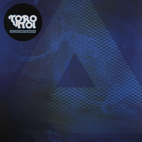 Toro Y Moi - Left alone at night