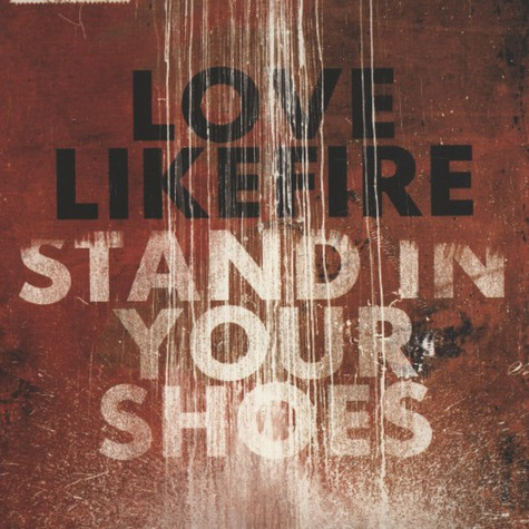 Lovelikefire - Stand In Your Shoes
