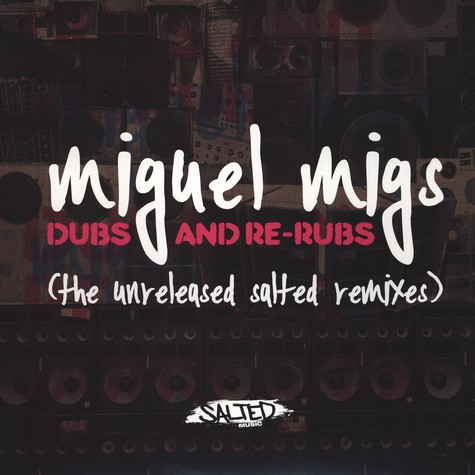 Miguel Migs - Dubs & Re-Rubs - The Unreleased Salted Remixes