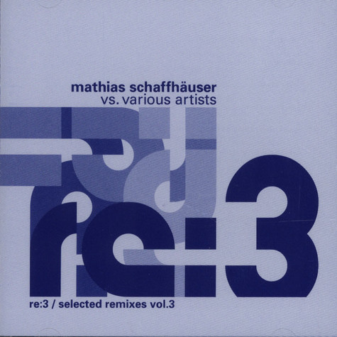 Mathias Schaffhäuser - Selected Remixes Volume 3