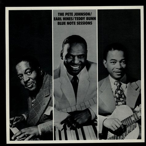Pete Johnson / Earl Hines / Teddy Bunn - The Pete Johnson / Earl Hines / Teddy Bunn Blue Note Sessions