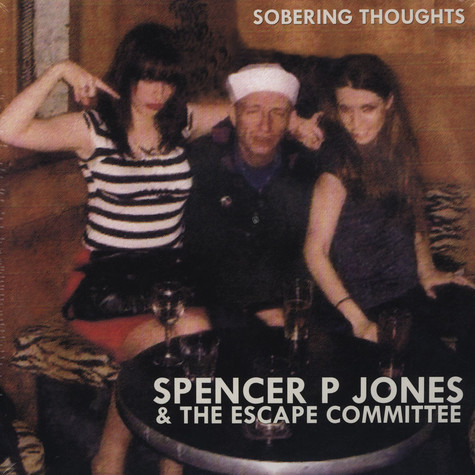 Spencer P. Jones & The Escape Committee - Sobering Thoughts