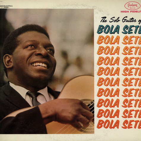 Bola Sete - The Solo Guitar Of Bola Sete