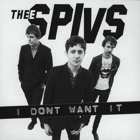 Thee Spivs - I Don't Want It / She Said