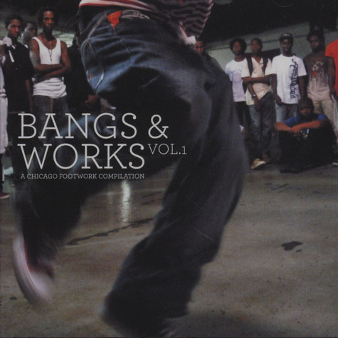 V.A. - Bangs & Works Volume1 - A Chicago Footwork Compilation