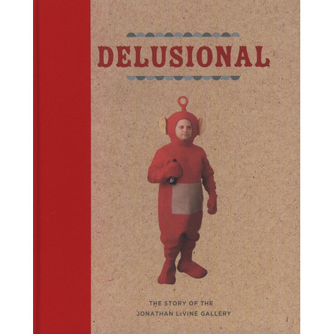 Delusional - The Story of the Jonathan LeVine Gallery