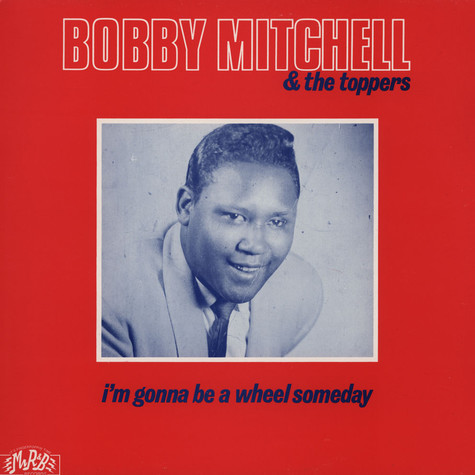 Bobby Mitchell & The Toppers - I'm Gonna Be A Wheel Someday