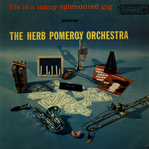 Herb Pomeroy Orchestra, The - Life Is A Many Splendored Gig