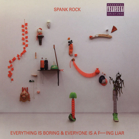 Spank Rock - Everything Is Boring & Everyone Is A Fucking Liar