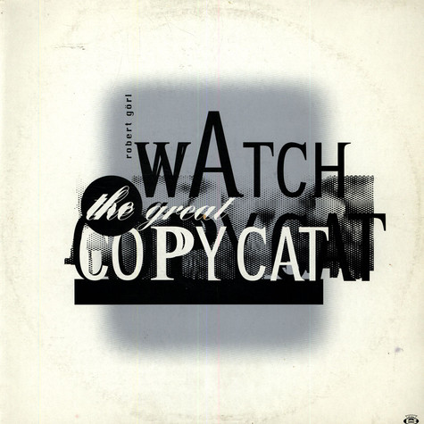 Robert Görl - Watch The Great Copycat