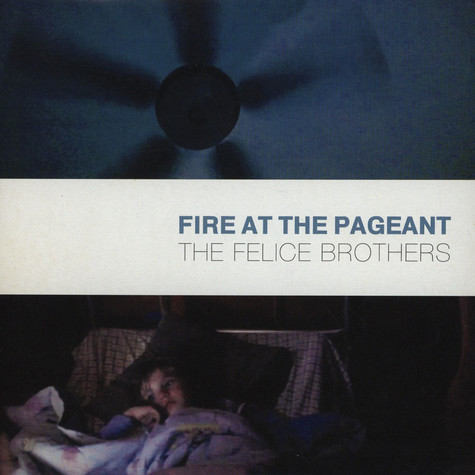 Felice Brothers, The - Fire At The Pageant