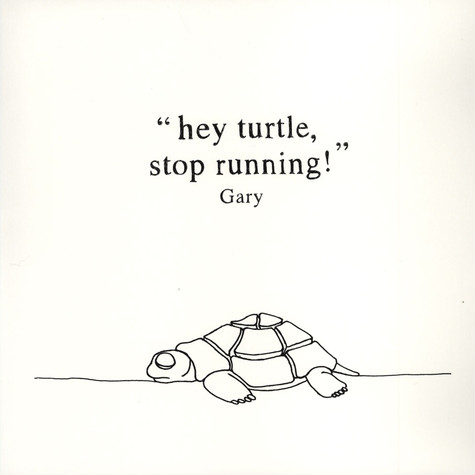 Gary - Hey Turtle, Stop Running!