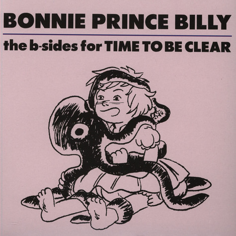 Bonnie 'Prince' Billy - The B-Sides Of Time To Be Clear