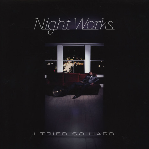 Night Works - I Tried So Hard