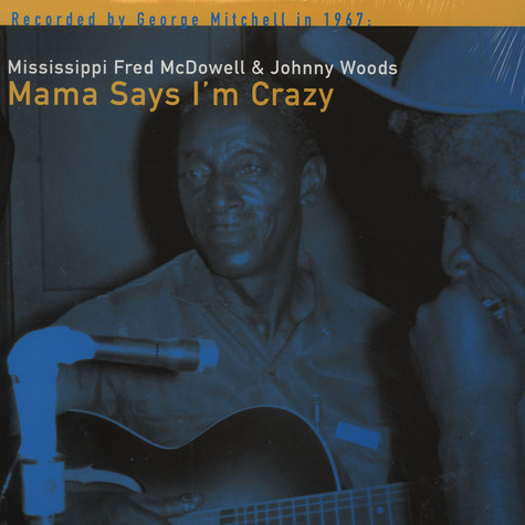 Mississippi Fred McDowell & Johnny Woods - Mama Says I'm Crazy