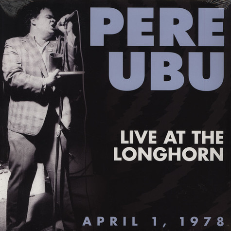 Pere Ubu - Live At The Longhorn 4/1/78