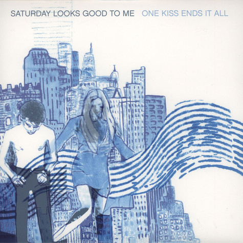 Saturday Looks Good To Me - One Kiss Ends It All