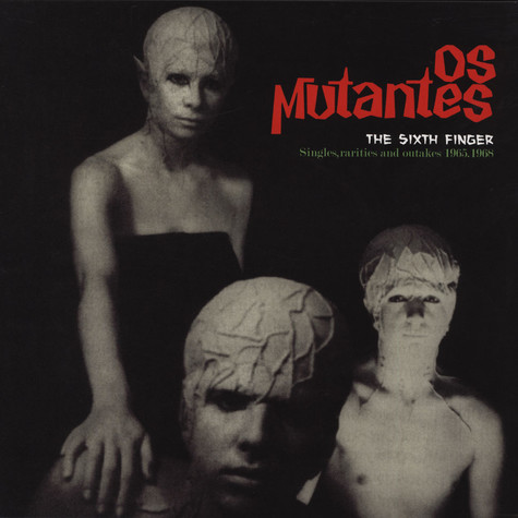 Os Mutantes - The Sixth Finger - Singles, Rarities And Outtakes