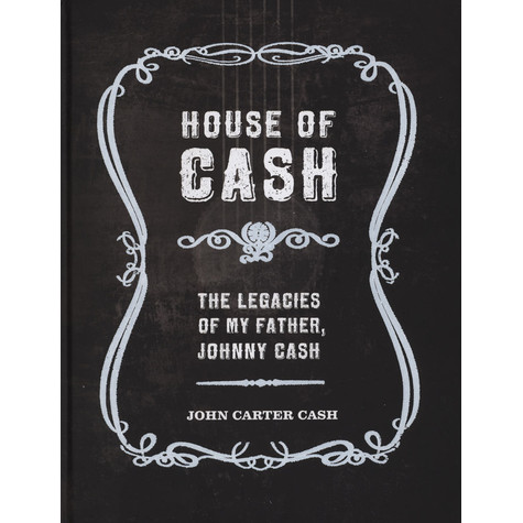 John Carter Cash - House of Cash: The Legacies of my Father, Johnny Cash