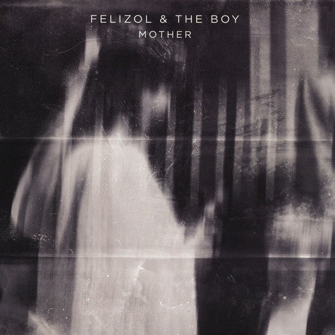 Felizol & The Boy - Mother EP Lee Burton Remix