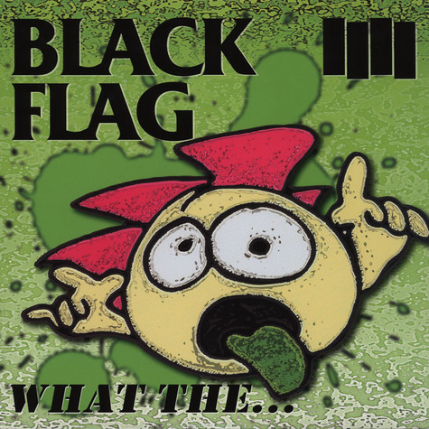 Black Flag - What The
