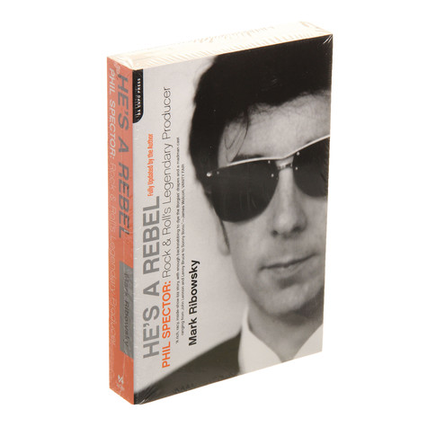 Mark Ribowsky - He's A Rebel - Phil Spector: Rock And Roll's Legendary Producer