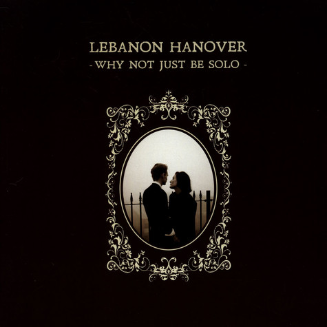 Lebanon Hanover - Why Not Just Be Solo