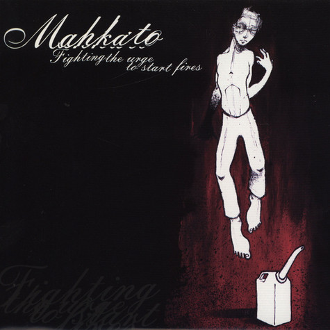Makhato - Fighting The Urge To Start Fires