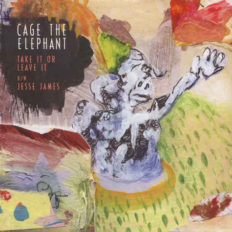 Cage The Elephant - Take It Or Leave It / Jesse James