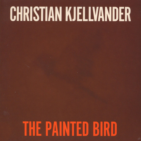 Christian Kjellvander - The Painted Bird / Lady Came From Bal