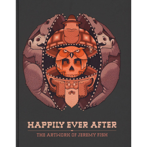 Jeremy Fish - Happily Ever After - The Artwork Of Jeremy Fish