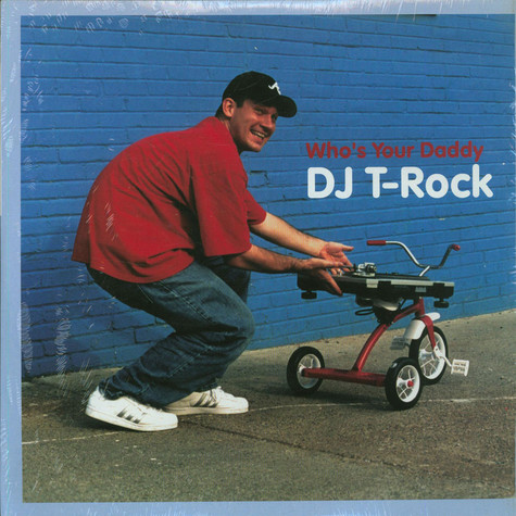 DJ T-Rock - Who's Your Daddy