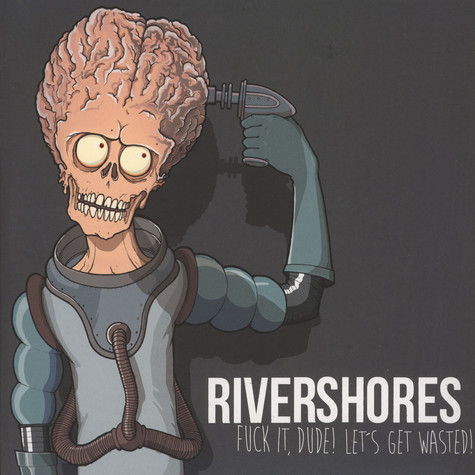 Rivershores - Fuck It, Dude! Let's Get Wasted!