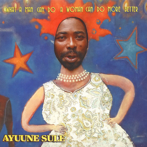 Ayuune Sule - What A Man Can Do, A Woman Can Do More Better