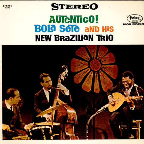Bola Sete And His New Brazilian Trio - Autentico!