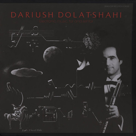 Dariush Dolat-Shahi - Electronic Music, Tar And Sehtar New Edition