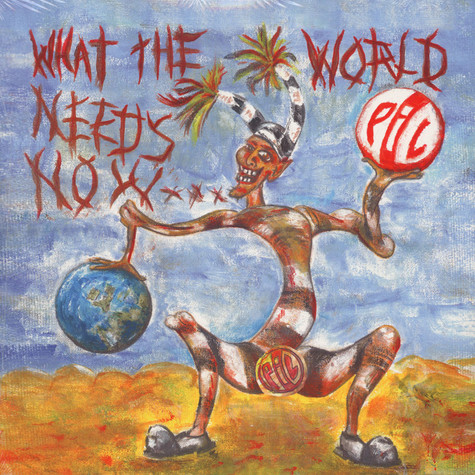 Public Image Ltd - What The World Needs Now