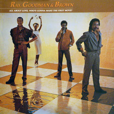 Ray, Goodman & Brown - All About Love, Who's Gonna Make The First Move?
